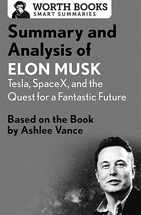 elon musk quest for a fantastic future summary and analysis of elon musk tesla spacex and the
