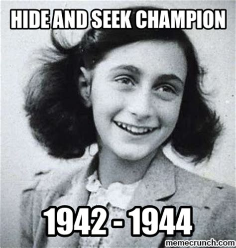 Hide And Seek Meme - anne frank meme hide and seek image memes at relatably com