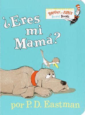 descargar eres mi mama bright early board books libro de texto eres mi mama book by p d eastman illustrator desiree marquez translator 1 available
