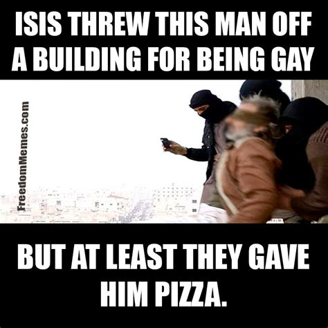 Gay Men Meme - isis threw this man off a building for being gay but at least they gave him pizza