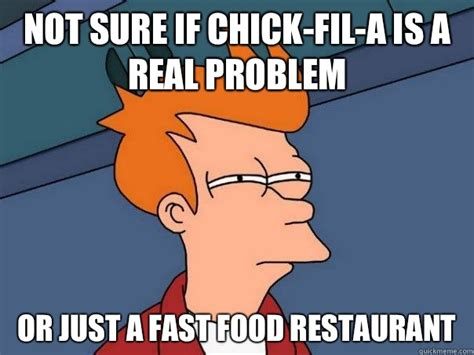 Chik Fil A Meme - not sure if chick fil a is a real problem or just a fast
