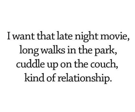 snuggle up on the couch i want that late night movie long walks in the park