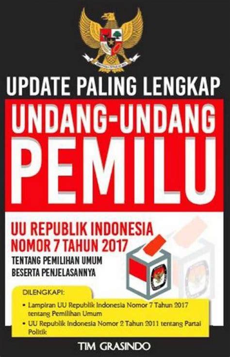 Uu No 7 Th 2017 Tentang Pemilu bukukita update paling lengkap undang undang pemilu uu republik indonesia nomor 7 tahun