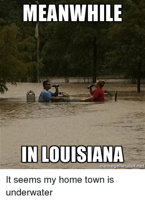 Louisiana Meme - meanwhile in louisiana memegenerator net it seems my home