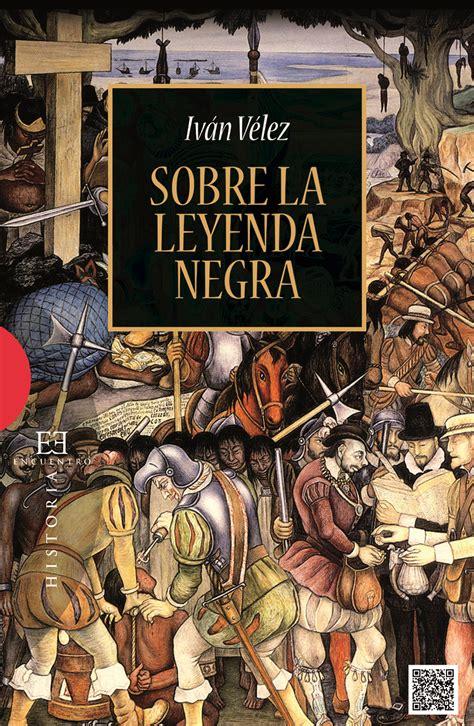 libro imperiofobia y leyenda negra sobre la leyenda negra ediciones encuentro