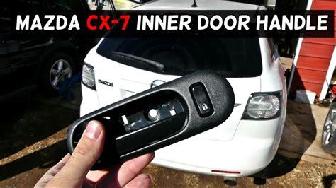 Bedroom Door Handle Removal Mazda Cx 7 Interior Door Handle Removal Replacement How