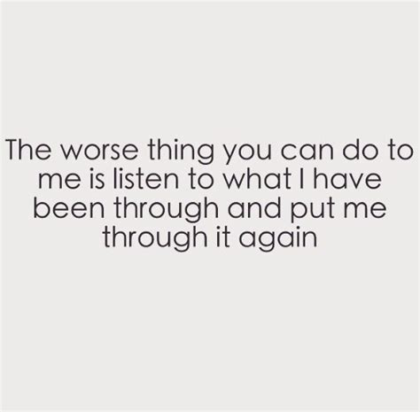 8 Worst Things A Can Do by Quotes About Moving On The Worst Thing You Can Do To Me Is