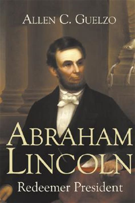 biography of abraham lincoln book summary review of abraham lincoln redeemer president by allen