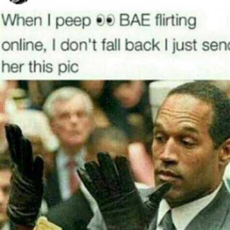 Oj Meme - when i peep bae flriting online i don t fall back i just