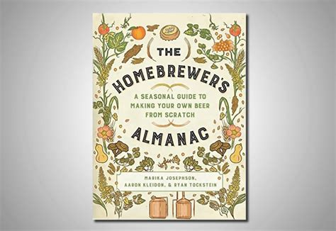 the almanac a seasonal the homebrewer s almanac a seasonal guide to making your own beer from scratch beeradvocate