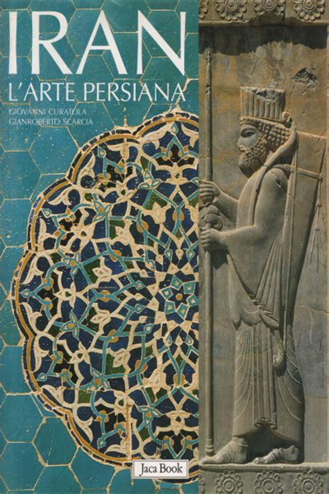 arte persiana storia e critica d arte iran l arte persiana