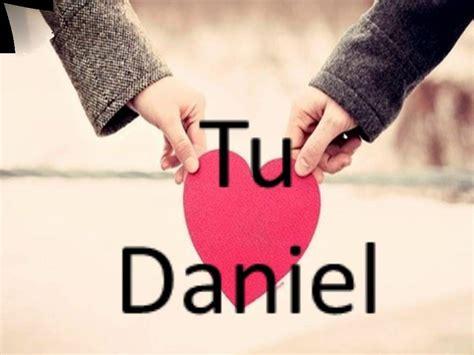 imagenes te amo danny te amo daniel mi amor youtube