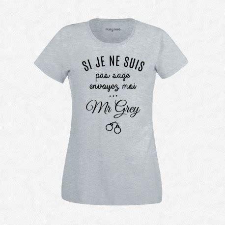 T Shirt Mr Grey t shirt femme gris si je ne suis pas envoyez moi mr grey