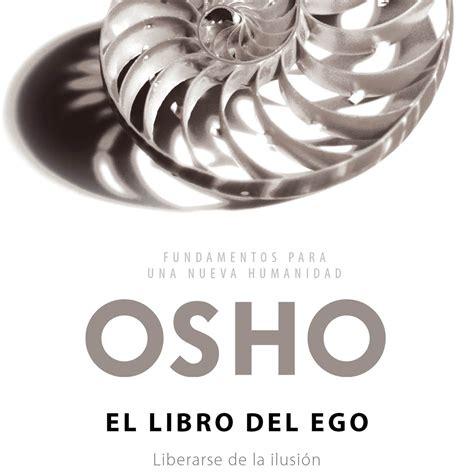 el libro del ego audiolibro el libro del ego liberarse de la ilusi 243 n osho en audiolibros en mp3 04 04 a las