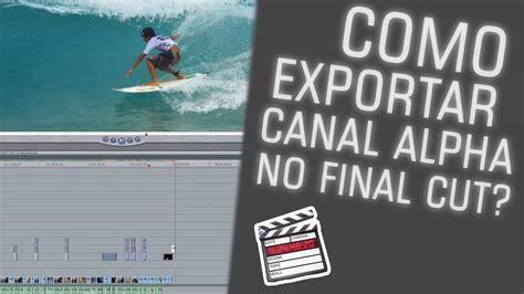 youtube tutorial final cut tutorial final cut como exportar um v 237 deo com canal alpha
