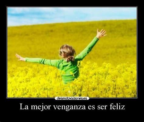 la mejor venganza 8420673706 la mejor venganza es ser feliz desmotivaciones