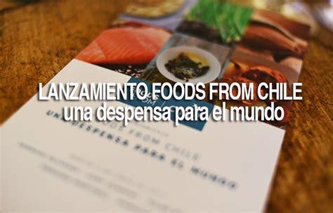 una despensa para el mundo lanzamiento foods from chile una despensa para el mundo
