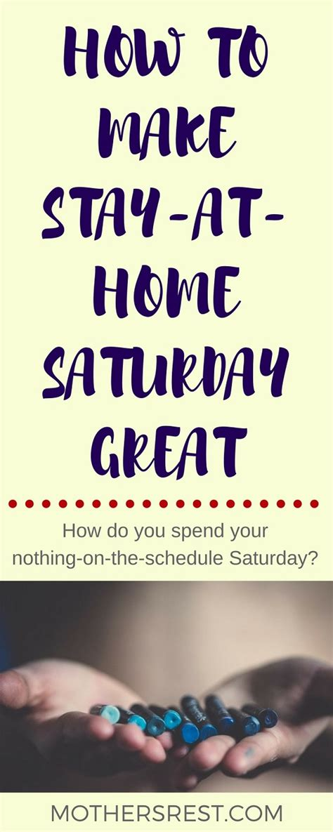 how to a to stay home how to make stay at home saturday great mothersrest