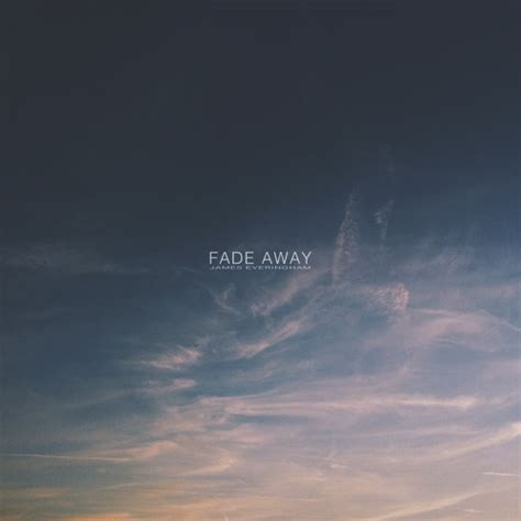 Fade Away | fade away by james everingham listen to music