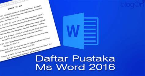 langkah langkah membuat daftar pustaka di microsoft word cara mudah membuat daftar pustaka pada ms word 2016
