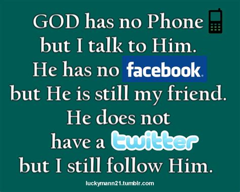 But I Him welcome to my site god has no phone but i talk to him he has no