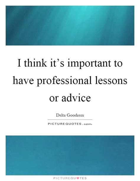 5 Important Lessons To Think About by I Think It S Important To Professional Lessons Or
