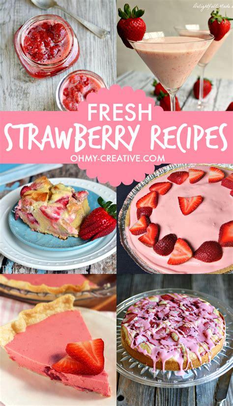 fresh strawberry recipes oh my creative bloglovin