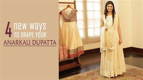 how to drape dupatta on suit 4 new ways to drape your anarkali dupatta youtube