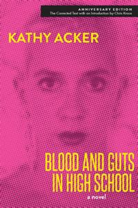 blood and guts in high school books see the detailed diagrams kathy acker drew of dreams