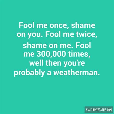 Me Me Me Original - fool me once shame on you quote original fool me once