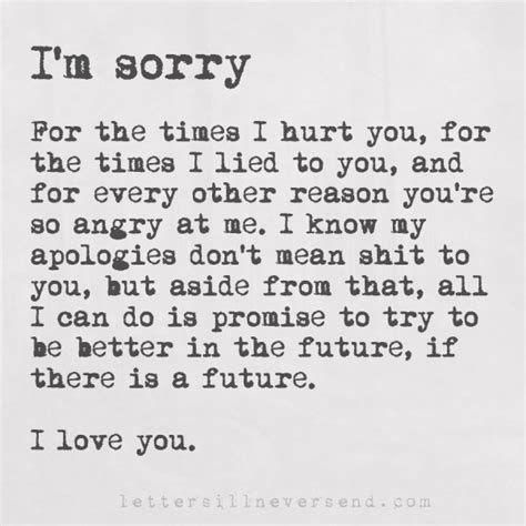 Apology Letter To Boyfriend For Hurting His Feelings I M Sorry For The Times I Hurt You For The Times I Lied To You And For Every Other Reason You