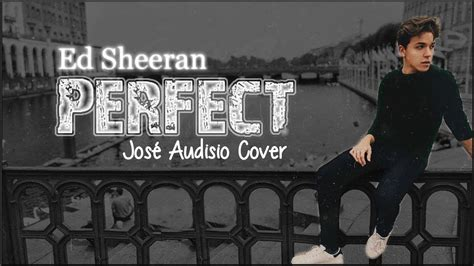 ed sheeran perfect lyrics cover lyrics ed sheeran perfect jos 233 audisio cover youtube