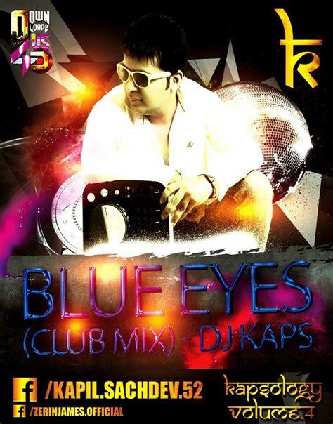 blue eyes mp3 dj remix song download dj kaps blue eyes club mix