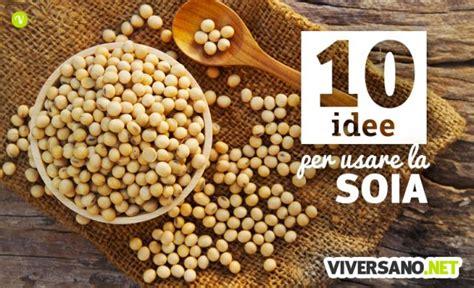 soia cucinare 10 ricette e preparazioni con la soia e suoi derivati