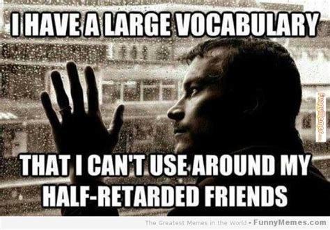 Funny Friends Memes - retarded friend quotes quotesgram