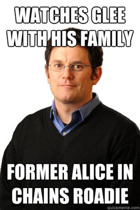 Alice Meme - watches glee with his family former alice in chains roadie
