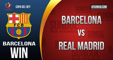 prediksi barcelona vs real madrid skor hasil newhairstylesformen2014 prediksi barcelona vs real madrid final copa del rey