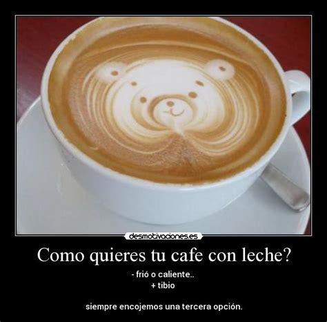 imagenes y frases lindas te invito un cafe como quieres tu cafe con leche desmotivaciones