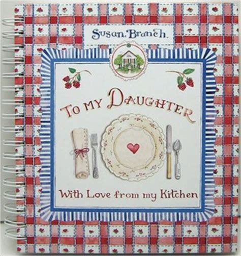 Susan Branch To My Daughter With Love From My Kitchen My Kitchen Book