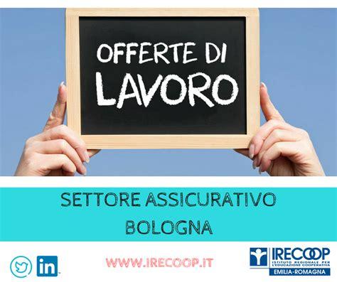 lavoro di bologna vuoi lavorare nel settore assicurativo a bologna