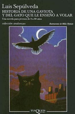 historia de una gaviota historia de una gaviota y del gato que le enseno a volar by luis sepulveda miles hyman