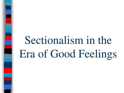sectionalism powerpoint ppt the era of good feelings 1816 1825 powerpoint