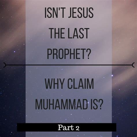 Why Was There Never A Part Ii by Isn T Jesus The Last Prophet Why Claim Muhammad Is Part