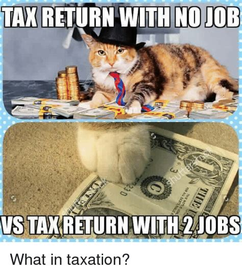 Tax Refund Meme - tax return with nojob vs tak return with 2 jobs what in