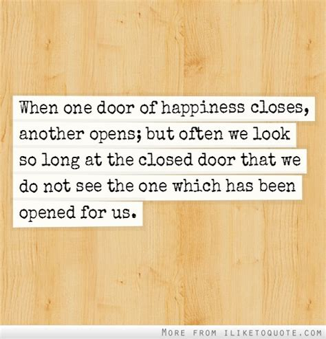 When We Get Closed Doors by When One Door Of Happiness Closes Another Opens But Often We Look So At The Closed Door