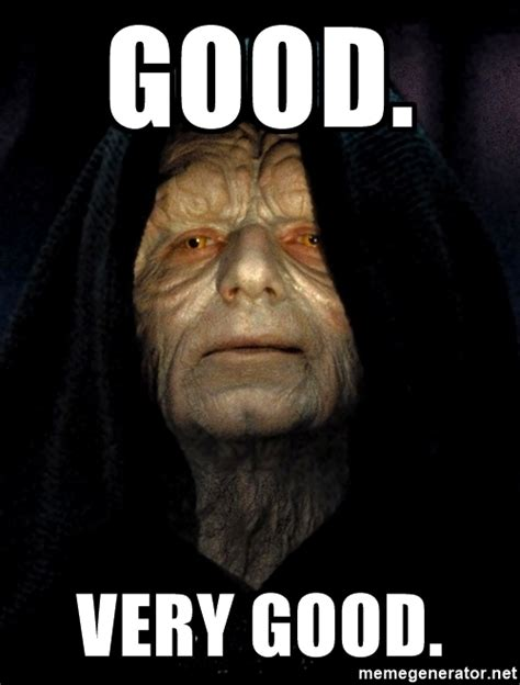 Very Good Meme - good very good star wars emperor meme generator