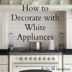 how to decorate a white kitchen 25 best ideas about white appliances on pinterest white