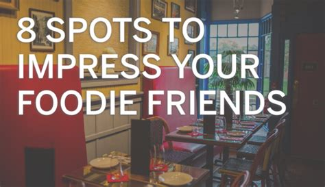 8 To Impress Your 8 places to impress your foodie friends this