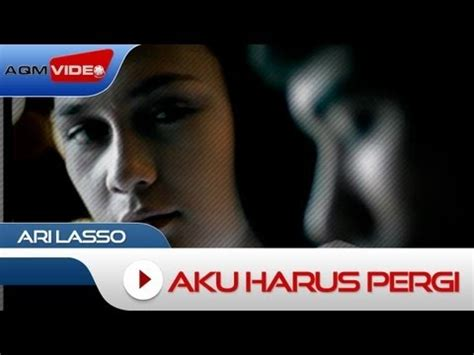 download mp3 ari lasso ku harus pergi ari lasso playlist