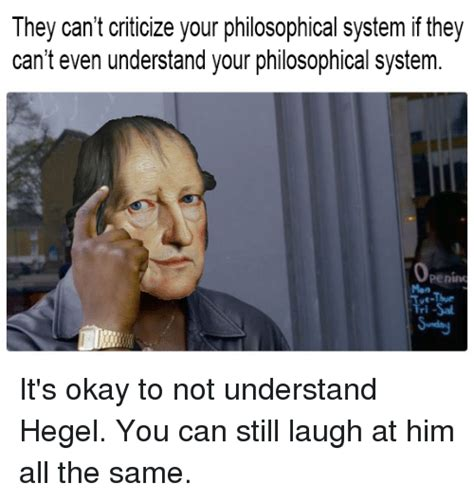 Hegel Memes - they can t criticize your philosophical system if they can